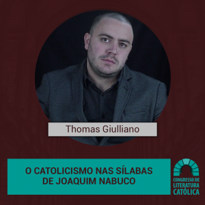 O catolicismo nas sílabas de Joaquim Nabuco.